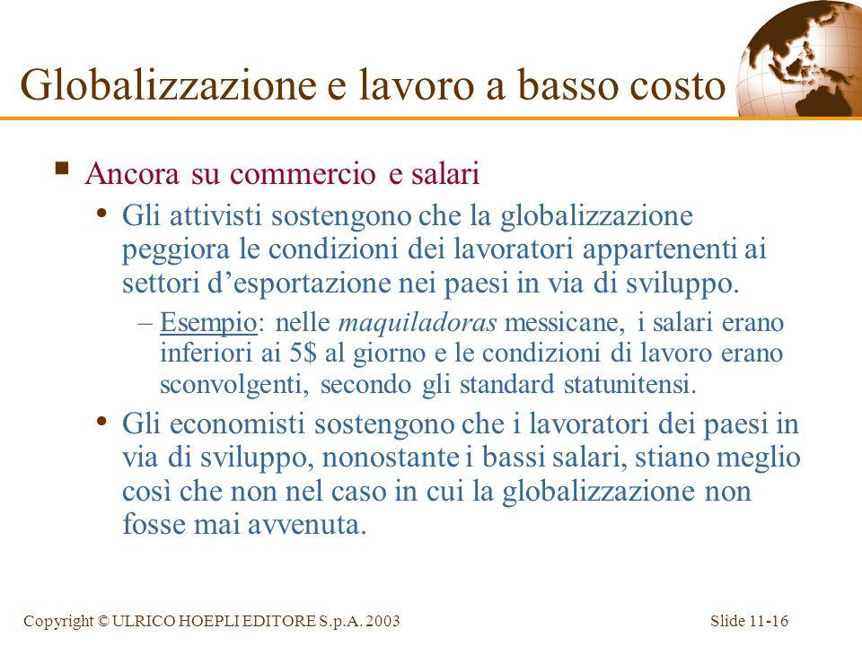 Slide 11-16Copyright © ULRICO HOEPLI EDITORE S.p.A. 2003 Ancora su commercio e salari Gli attivisti sostengono che la globalizzazione peggiora le cond