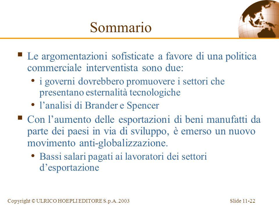 Slide 11-22Copyright © ULRICO HOEPLI EDITORE S.p.A. 2003 Sommario Le argomentazioni sofisticate a favore di una politica commerciale interventista son