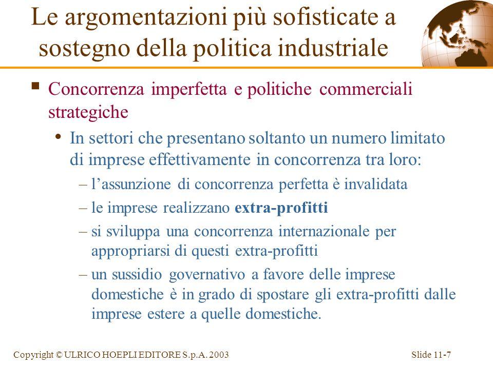 Slide 11-7Copyright © ULRICO HOEPLI EDITORE S.p.A. 2003 Concorrenza imperfetta e politiche commerciali strategiche In settori che presentano soltanto