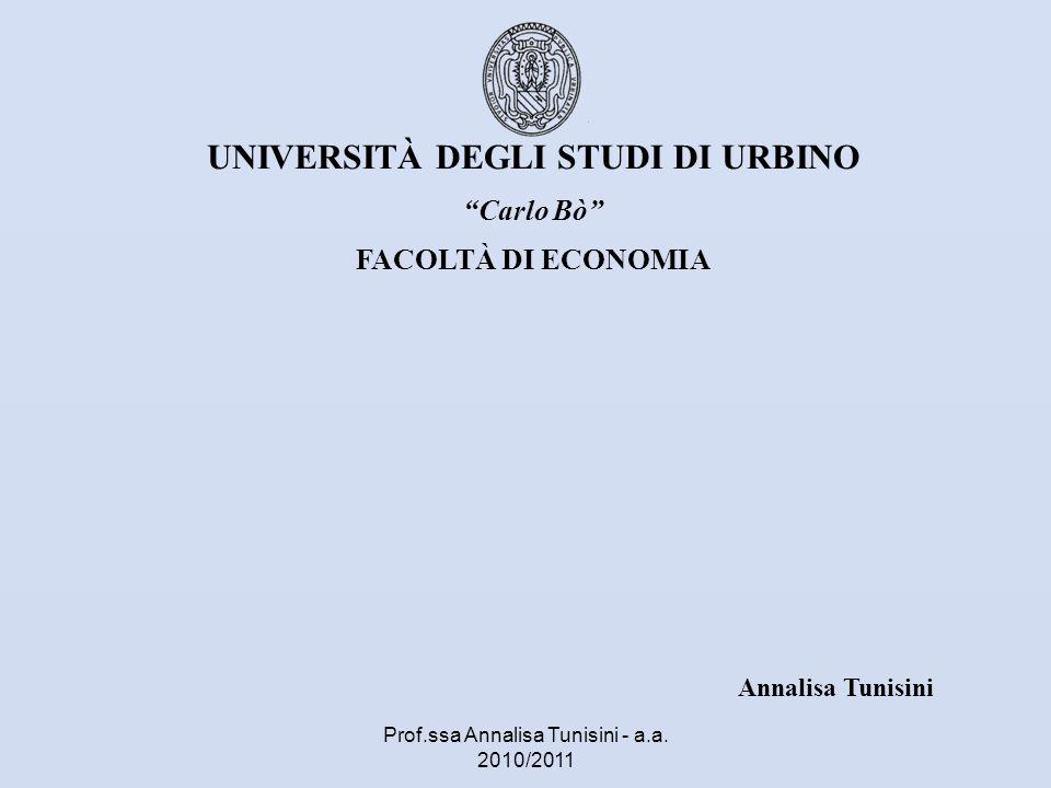 Annalisa Tunisini UNIVERSITÀ DEGLI STUDI DI URBINO Carlo Bò FACOLTÀ DI ECONOMIA Prof.ssa Annalisa Tunisini - a.a. 2010/2011