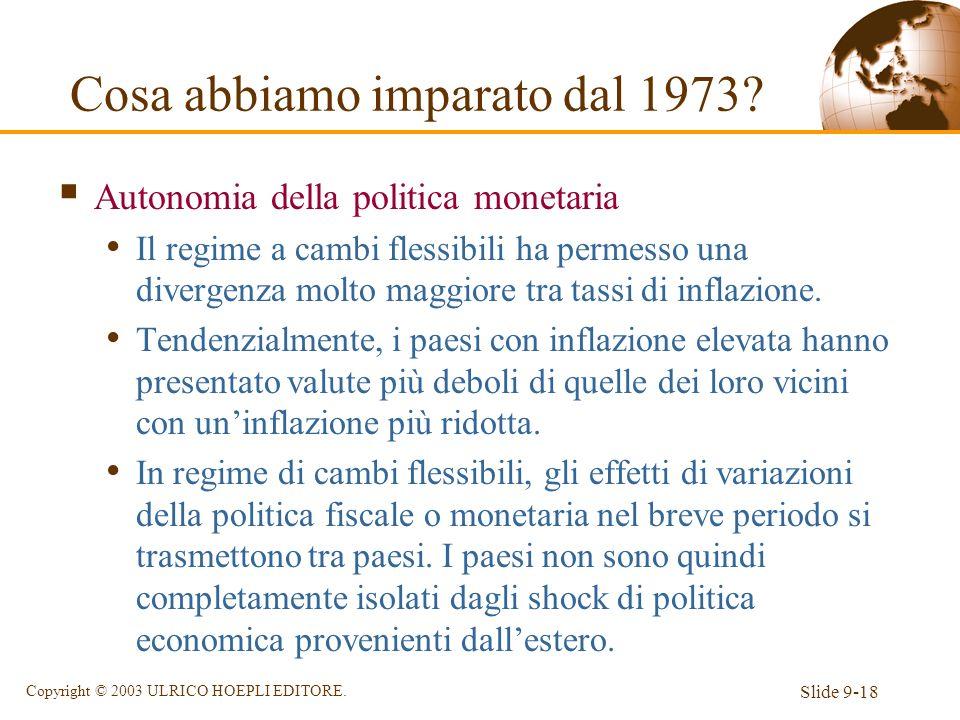 Slide 9-18 Copyright © 2003 ULRICO HOEPLI EDITORE. Cosa abbiamo imparato dal 1973? Autonomia della politica monetaria Il regime a cambi flessibili ha