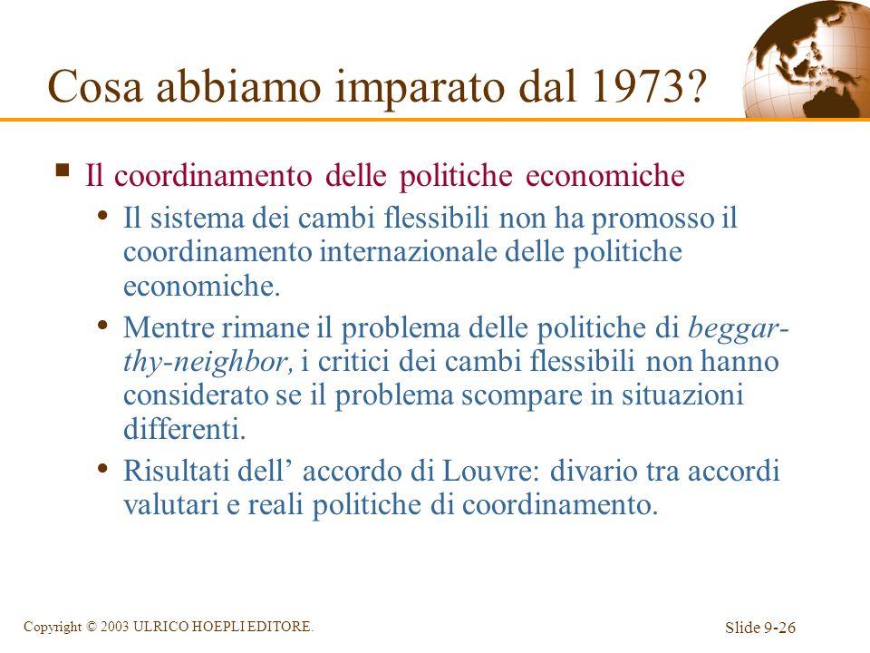 Slide 9-26 Copyright © 2003 ULRICO HOEPLI EDITORE. Il coordinamento delle politiche economiche Il sistema dei cambi flessibili non ha promosso il coor