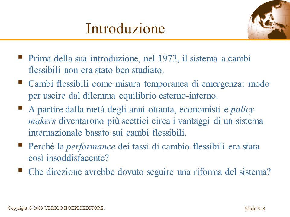 Slide 9-3 Copyright © 2003 ULRICO HOEPLI EDITORE. Introduzione Prima della sua introduzione, nel 1973, il sistema a cambi flessibili non era stato ben