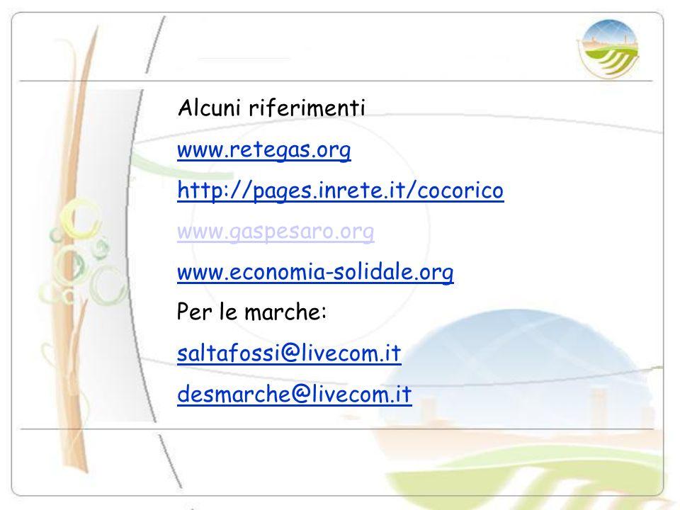 Alcuni riferimenti www.retegas.org http://pages.inrete.it/cocorico www.gaspesaro.org www.economia-solidale.org Per le marche: saltafossi@livecom.it de