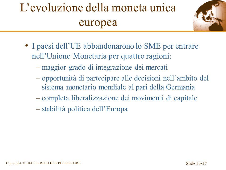 Slide 10-17 Copyright © 1003 ULRICO HOEPLI EDITORE. I paesi dellUE abbandonarono lo SME per entrare nellUnione Monetaria per quattro ragioni: –maggior