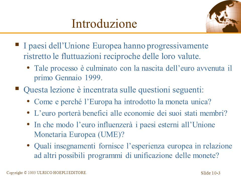 Slide 10-3 Copyright © 1003 ULRICO HOEPLI EDITORE. Introduzione I paesi dellUnione Europea hanno progressivamente ristretto le fluttuazioni reciproche