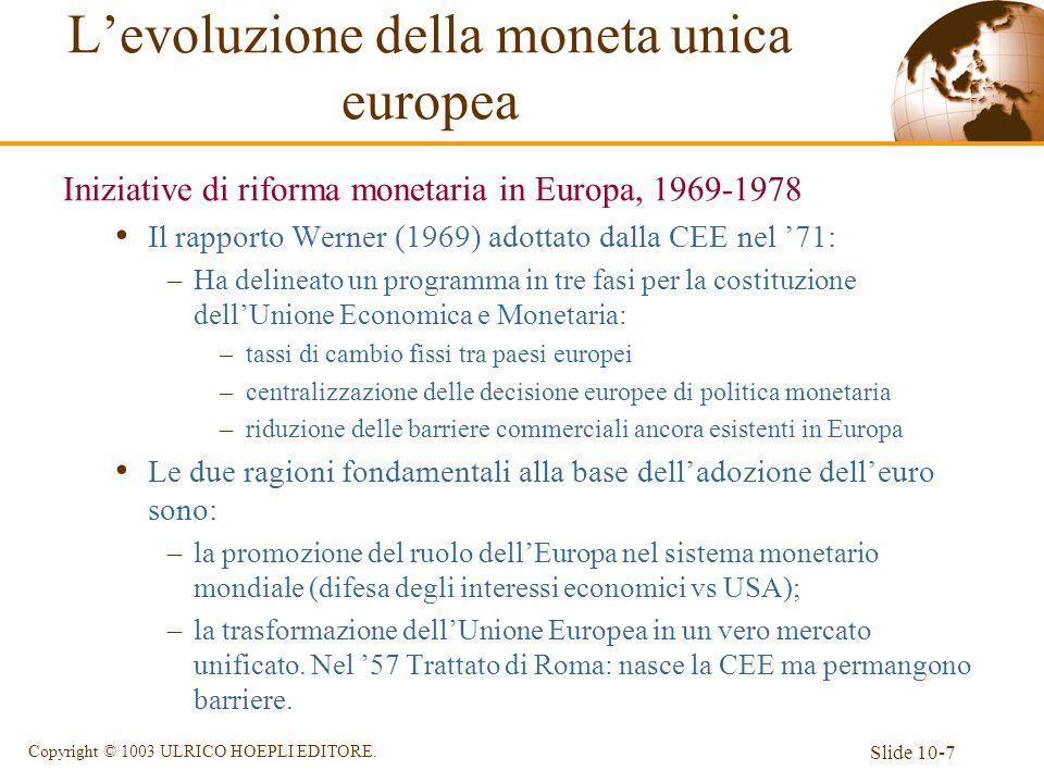 Slide 10-7 Copyright © 1003 ULRICO HOEPLI EDITORE. Levoluzione della moneta unica europea Iniziative di riforma monetaria in Europa, 1969-1978 Il rapp