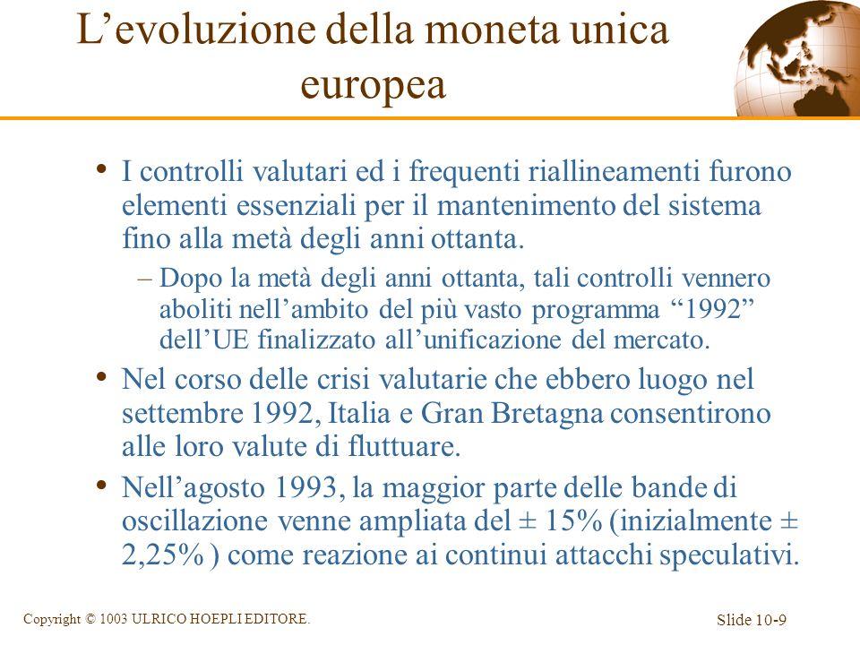 Slide 10-9 Copyright © 1003 ULRICO HOEPLI EDITORE. I controlli valutari ed i frequenti riallineamenti furono elementi essenziali per il mantenimento d