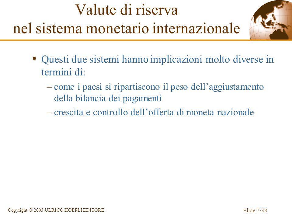 Slide 7-38 Copyright © 2003 ULRICO HOEPLI EDITORE. Questi due sistemi hanno implicazioni molto diverse in termini di: –come i paesi si ripartiscono il