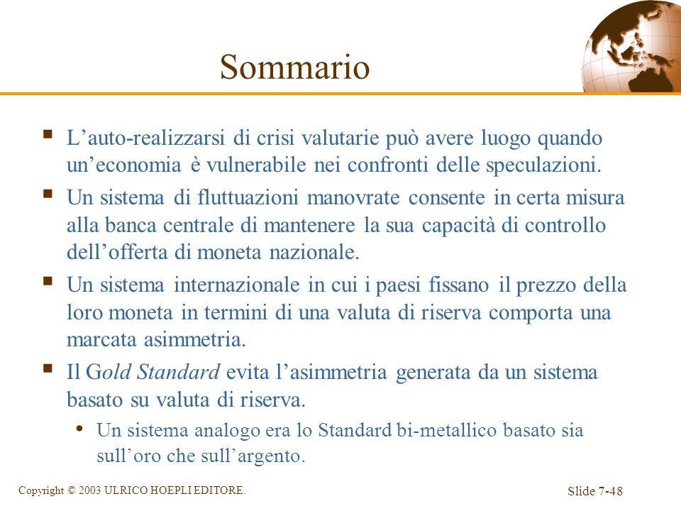 Slide 7-48 Copyright © 2003 ULRICO HOEPLI EDITORE. Lauto-realizzarsi di crisi valutarie può avere luogo quando uneconomia è vulnerabile nei confronti