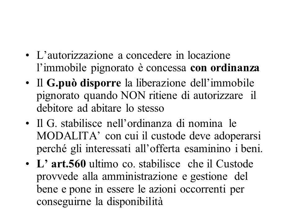 Lautorizzazione a concedere in locazione limmobile pignorato è concessa con ordinanza Il G.può disporre la liberazione dellimmobile pignorato quando N