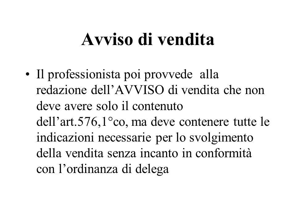 Avviso di vendita Il professionista poi provvede alla redazione dellAVVISO di vendita che non deve avere solo il contenuto dellart.576,1°co, ma deve c