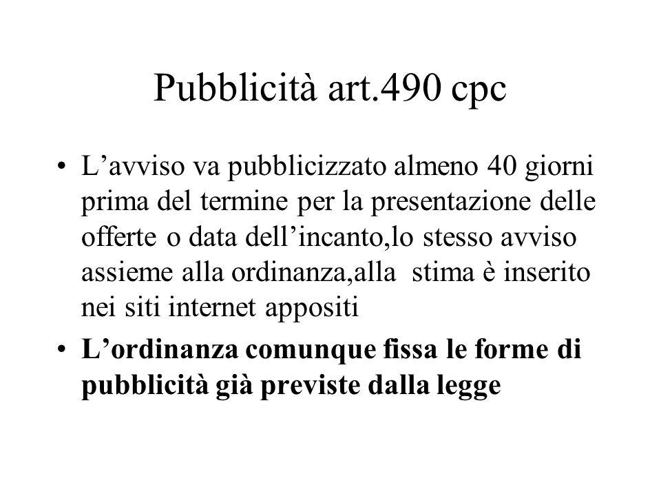 Pubblicità art.490 cpc Lavviso va pubblicizzato almeno 40 giorni prima del termine per la presentazione delle offerte o data dellincanto,lo stesso avv