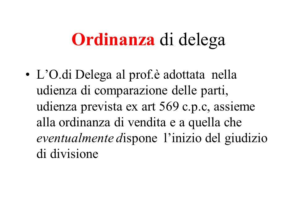 Ordinanza di delega LO.di Delega al prof.è adottata nella udienza di comparazione delle parti, udienza prevista ex art 569 c.p.c, assieme alla ordinan