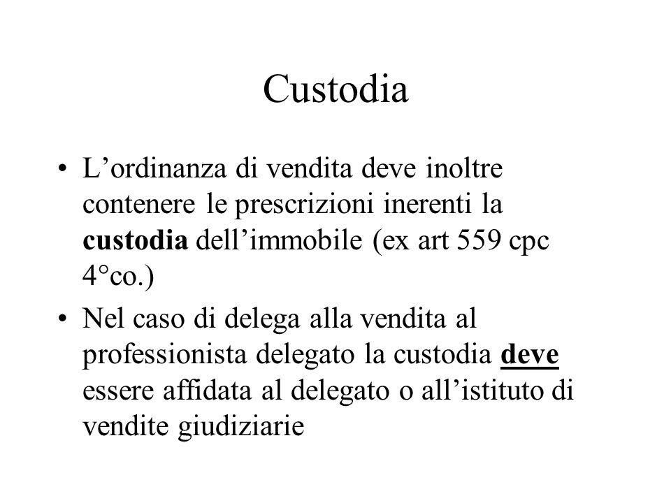 Custodia Lordinanza di vendita deve inoltre contenere le prescrizioni inerenti la custodia dellimmobile (ex art 559 cpc 4°co.) Nel caso di delega alla