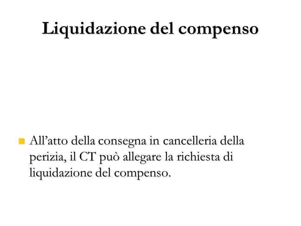 Liquidazione del compenso Allatto della consegna in cancelleria della perizia, il CT può allegare la richiesta di liquidazione del compenso. Allatto d