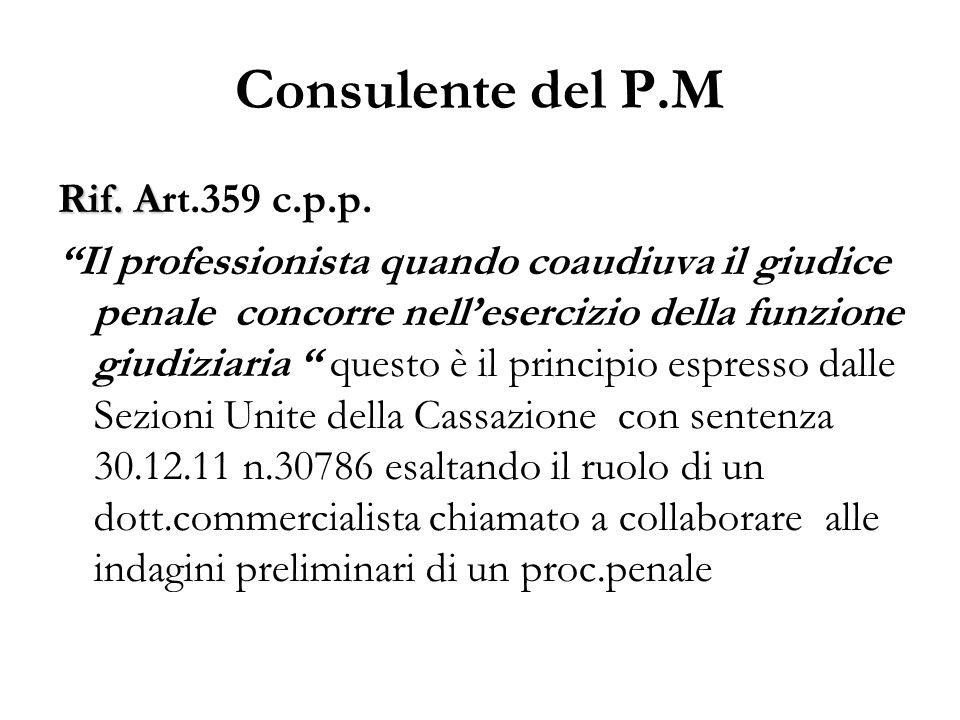 Consulente del P.M Rif. A Rif. Art.359 c.p.p. Il professionista quando coaudiuva il giudice penale concorre nellesercizio della funzione giudiziaria q