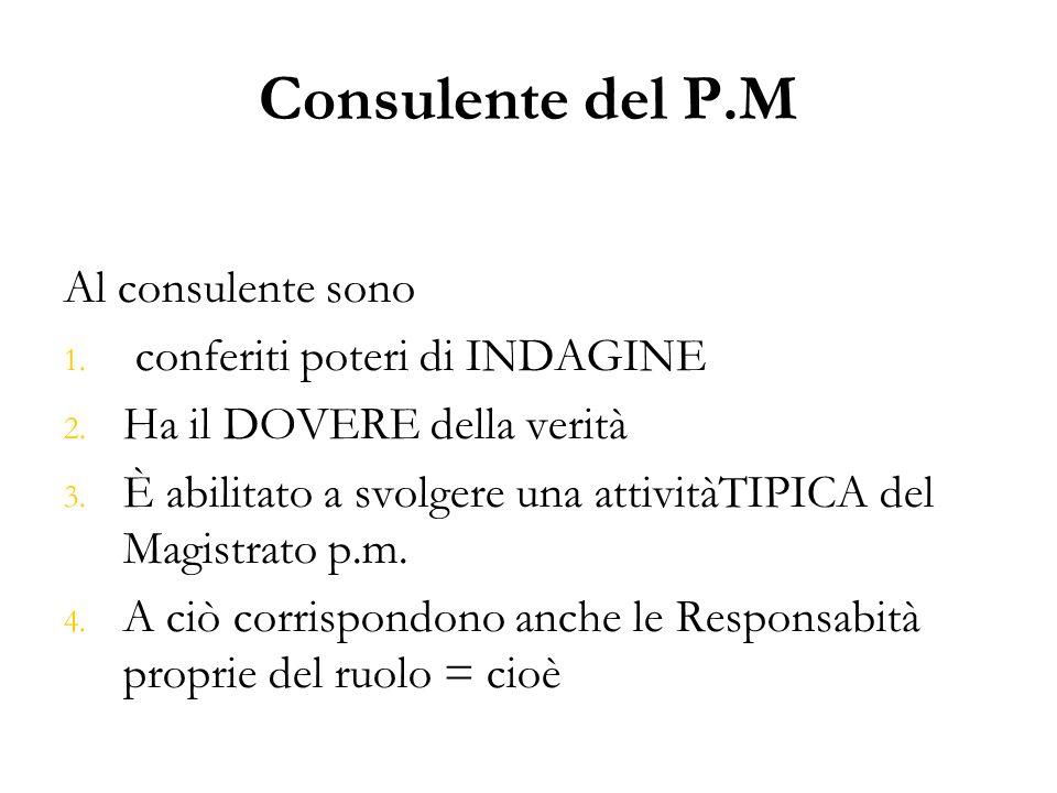 Consulente del P.M Al consulente sono 1. 1. conferiti poteri di INDAGINE 2. 2. Ha il DOVERE della verità 3. 3. È abilitato a svolgere una attivitàTIPI