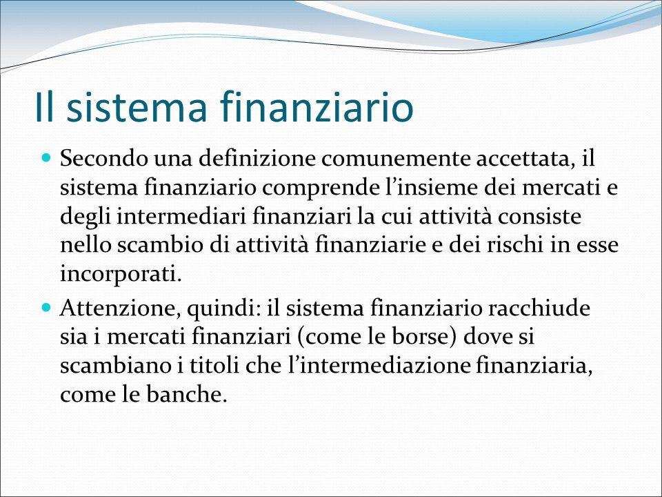Secondo una definizione comunemente accettata, il sistema finanziario comprende linsieme dei mercati e degli intermediari finanziari la cui attività c