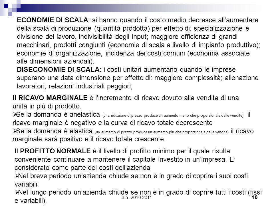 a.a. 2010 201116 ECONOMIE DI SCALA: si hanno quando il costo medio decresce allaumentare della scala di produzione (quantità prodotta) per effetto di: