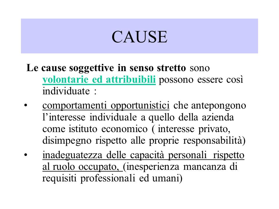 CAUSE Le cause soggettive in senso stretto sono volontarie ed attribuibili possono essere così individuate : comportamenti opportunistici che antepong
