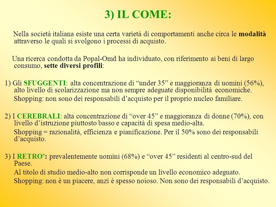 3) IL COME: Nella società italiana esiste una certa varietà di comportamenti anche circa le modalità attraverso le quali si svolgono i processi di acquisto.