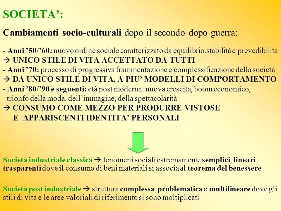 Principali cambiamenti in atto nella società italiana Differenze di genere: da differenze nette tra sfere valoriali di uomini e donne (70) ad avvicinamento tra queste (oggi).