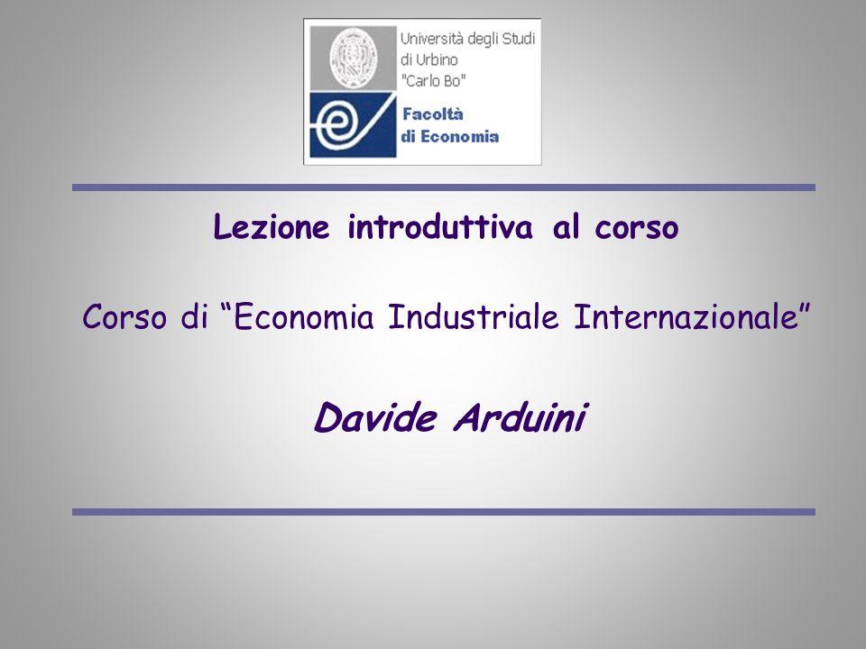 Lezione introduttiva al corso Corso di Economia Industriale Internazionale Davide Arduini