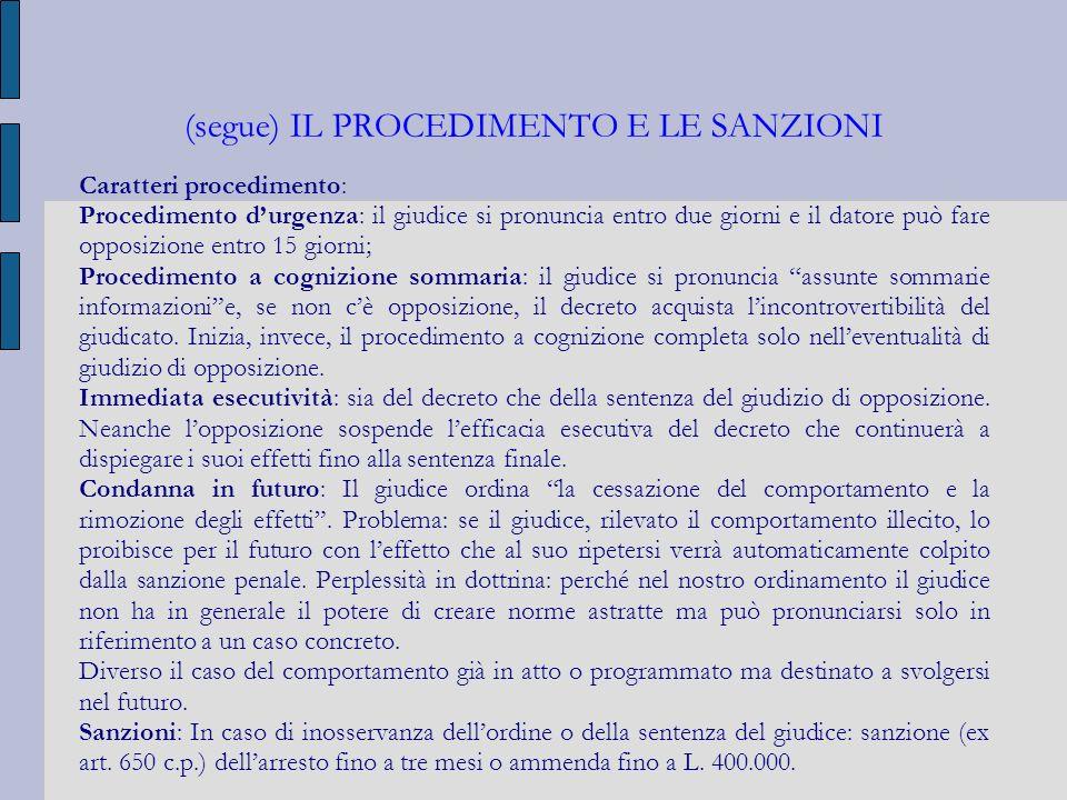 (segue) IL PROCEDIMENTO E LE SANZIONI Caratteri procedimento: Procedimento durgenza: il giudice si pronuncia entro due giorni e il datore può fare opp