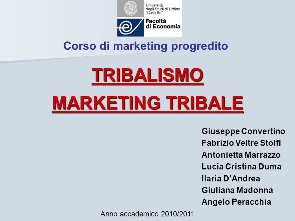Corso di marketing progredito TRIBALISMO MARKETING TRIBALE Anno accademico 2010/2011 Giuseppe Convertino Fabrizio Veltre Stolfi Antonietta Marrazzo Lu