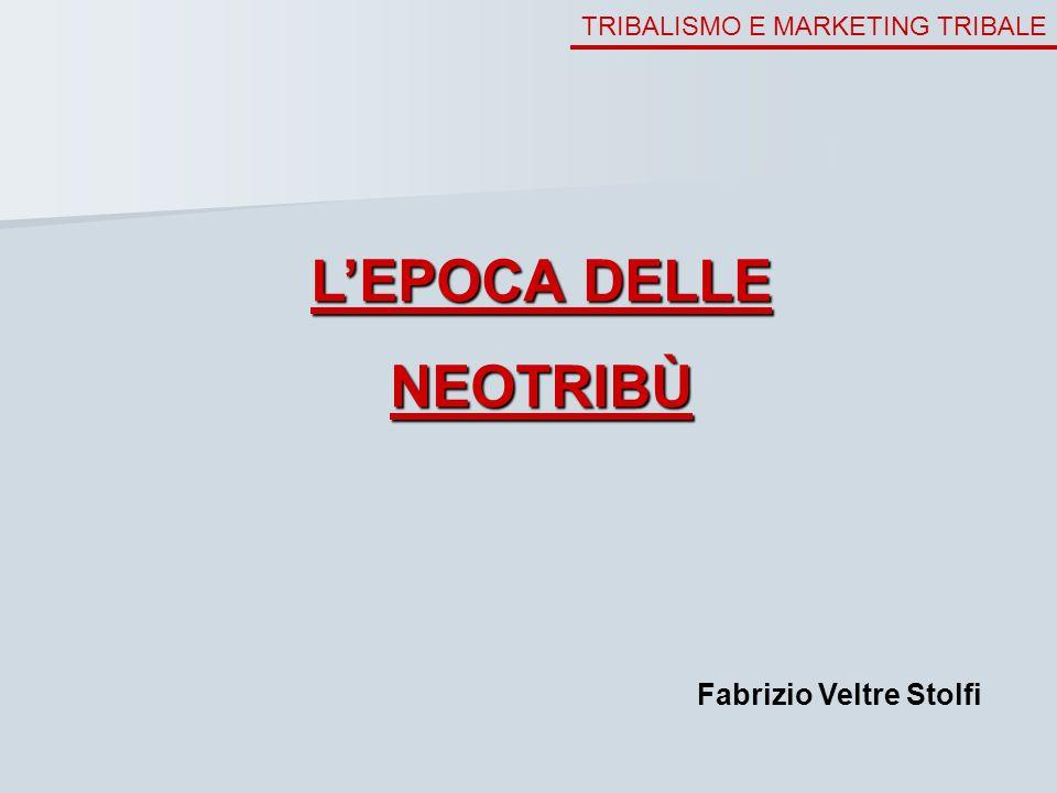 TRIBALISMO E MARKETING TRIBALE LEPOCA DELLE NEOTRIBÙ Fabrizio Veltre Stolfi