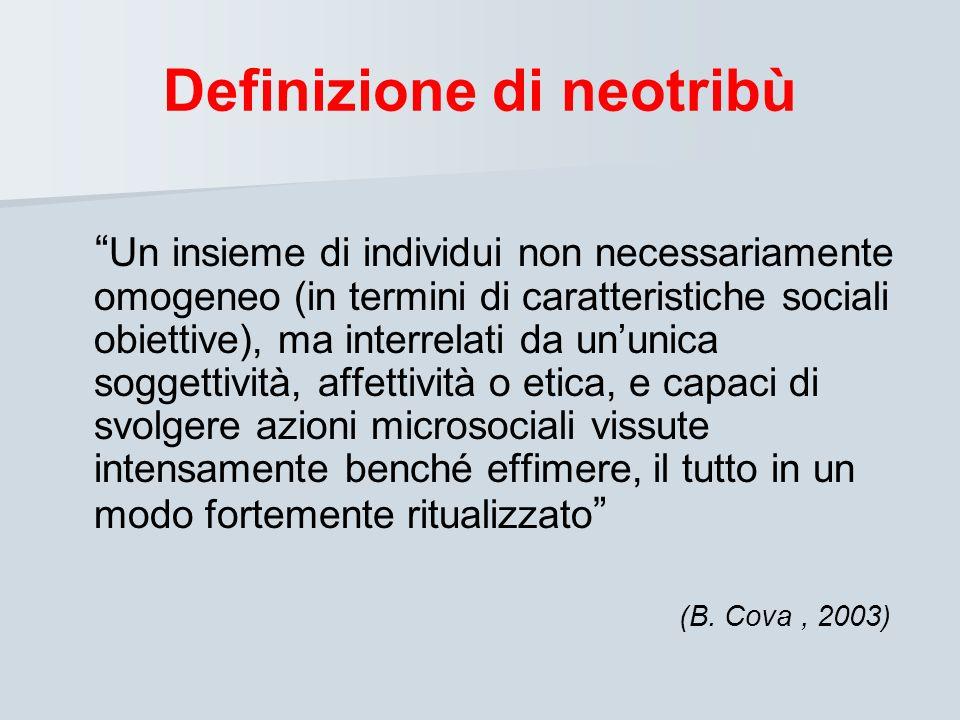 Definizione di neotribù Un insieme di individui non necessariamente omogeneo (in termini di caratteristiche sociali obiettive), ma interrelati da unun