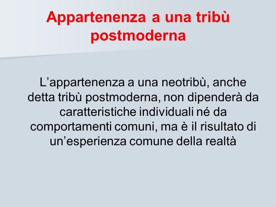 Appartenenza a una tribù postmoderna Lappartenenza a una neotribù, anche detta tribù postmoderna, non dipenderà da caratteristiche individuali né da c