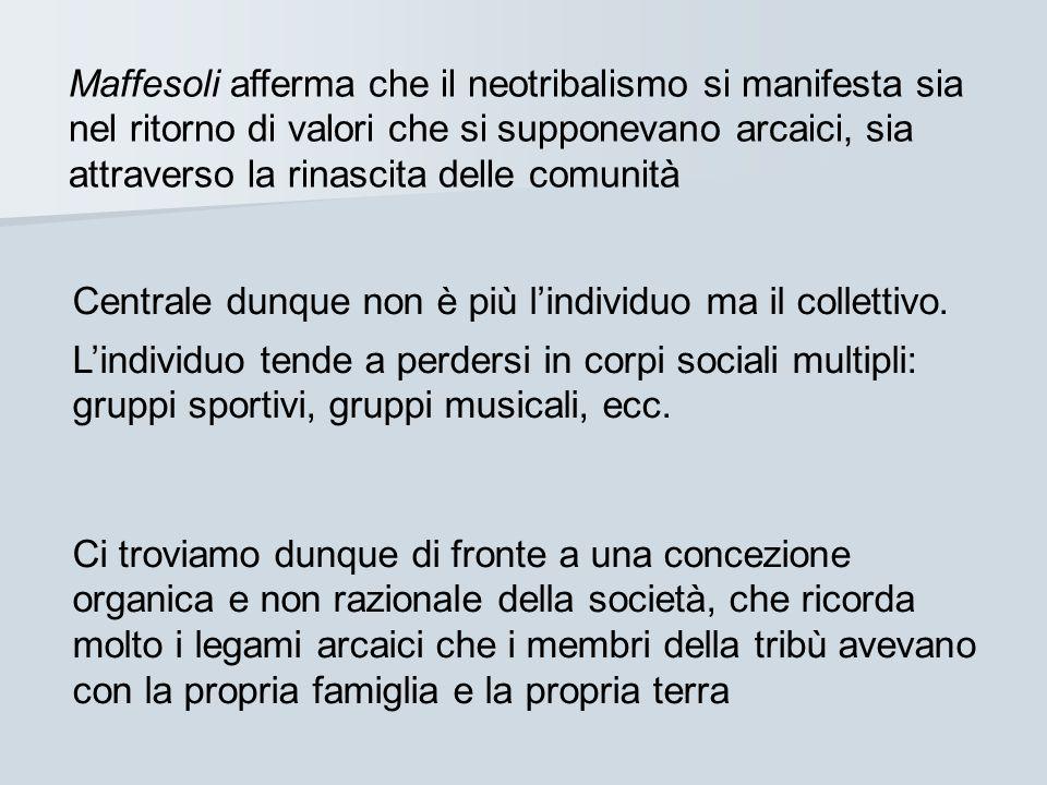 Maffesoli afferma che il neotribalismo si manifesta sia nel ritorno di valori che si supponevano arcaici, sia attraverso la rinascita delle comunità C