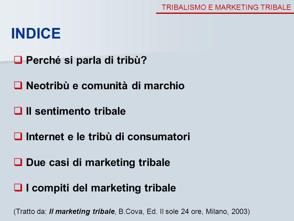 TRIBALISMO E MARKETING TRIBALE INDICE Perché si parla di tribù? Neotribù e comunità di marchio Il sentimento tribale Internet e le tribù di consumator