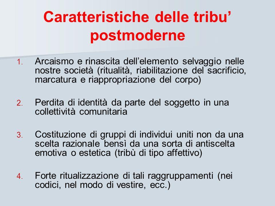 Caratteristiche delle tribu postmoderne 1. 1. Arcaismo e rinascita dellelemento selvaggio nelle nostre società (ritualità, riabilitazione del sacrific