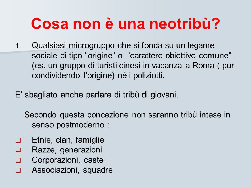 Cosa non è una neotribù? 1. 1. Qualsiasi microgruppo che si fonda su un legame sociale di tipo origine o carattere obiettivo comune (es. un gruppo di