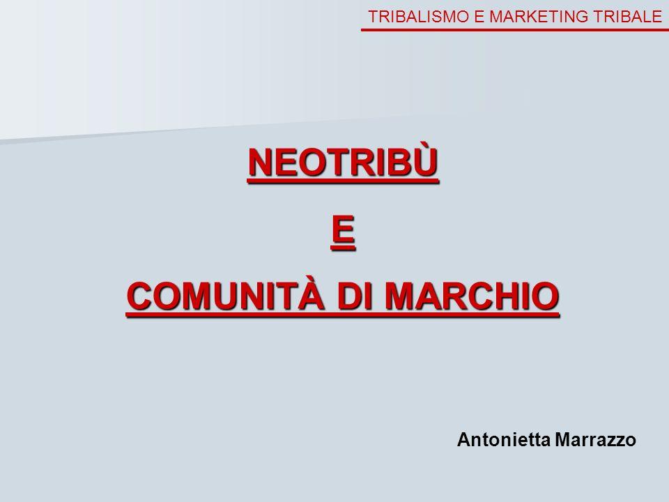 TRIBALISMO E MARKETING TRIBALE NEOTRIBÙE COMUNITÀ DI MARCHIO Antonietta Marrazzo