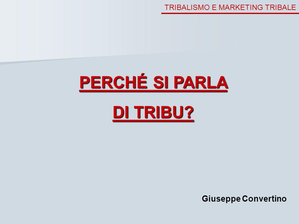 TRIBALISMO E MARKETING TRIBALE PERCHÉ SI PARLA DI TRIBU? Giuseppe Convertino