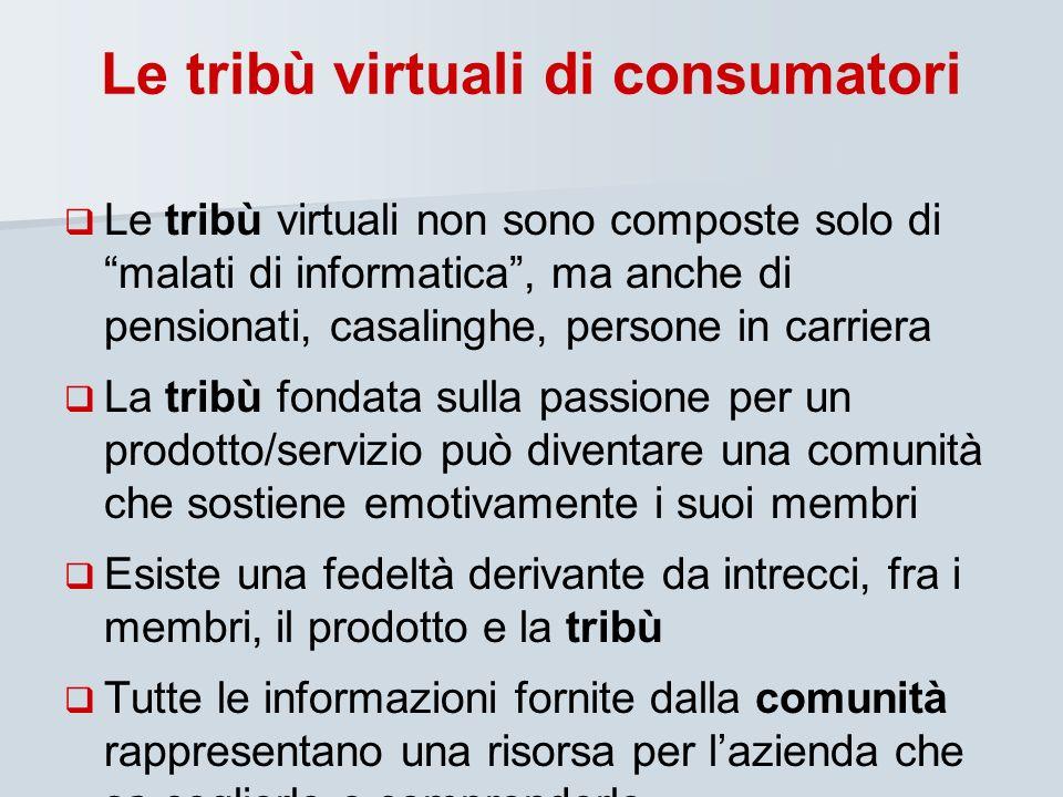 Le tribù virtuali di consumatori Le tribù virtuali non sono composte solo di malati di informatica, ma anche di pensionati, casalinghe, persone in car