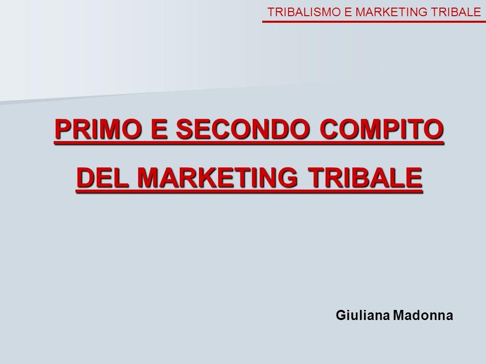 TRIBALISMO E MARKETING TRIBALE PRIMO E SECONDO COMPITO DEL MARKETING TRIBALE Giuliana Madonna