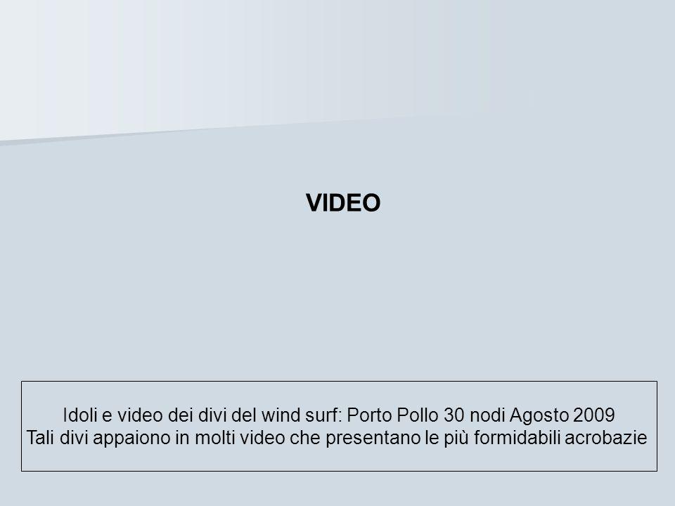 Idoli e video dei divi del wind surf: Porto Pollo 30 nodi Agosto 2009 Tali divi appaiono in molti video che presentano le più formidabili acrobazie VI