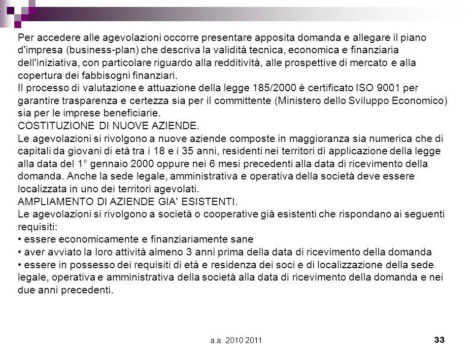 a.a. 2010 201133 Per accedere alle agevolazioni occorre presentare apposita domanda e allegare il piano d'impresa (business-plan) che descriva la vali