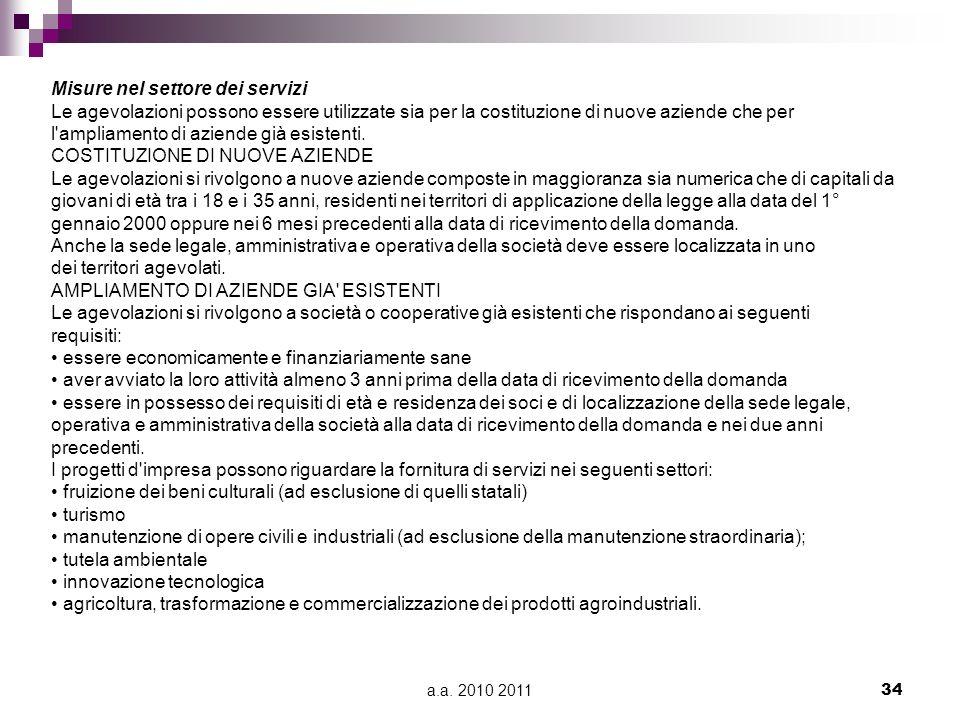 a.a. 2010 201134 Misure nel settore dei servizi Le agevolazioni possono essere utilizzate sia per la costituzione di nuove aziende che per l'ampliamen