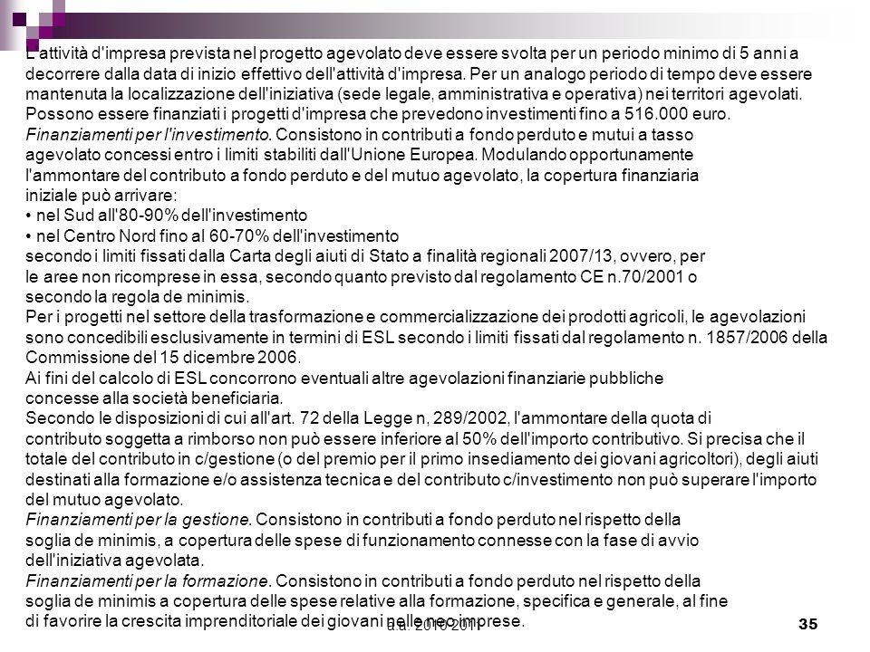a.a. 2010 201135 L'attività d'impresa prevista nel progetto agevolato deve essere svolta per un periodo minimo di 5 anni a decorrere dalla data di ini