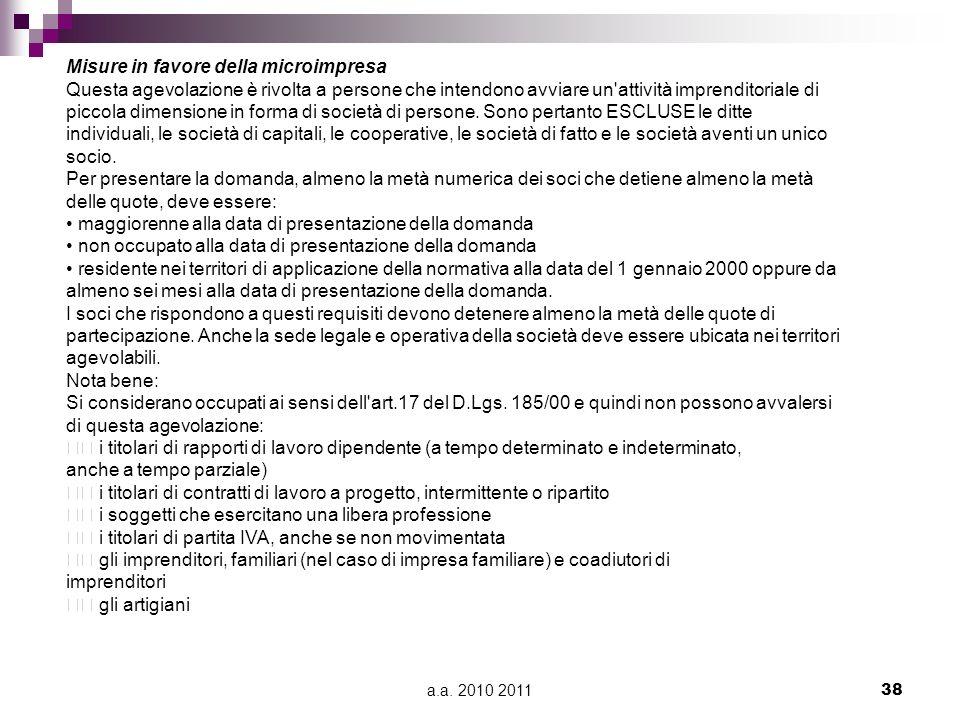 a.a. 2010 201138 Misure in favore della microimpresa Questa agevolazione è rivolta a persone che intendono avviare un'attività imprenditoriale di picc
