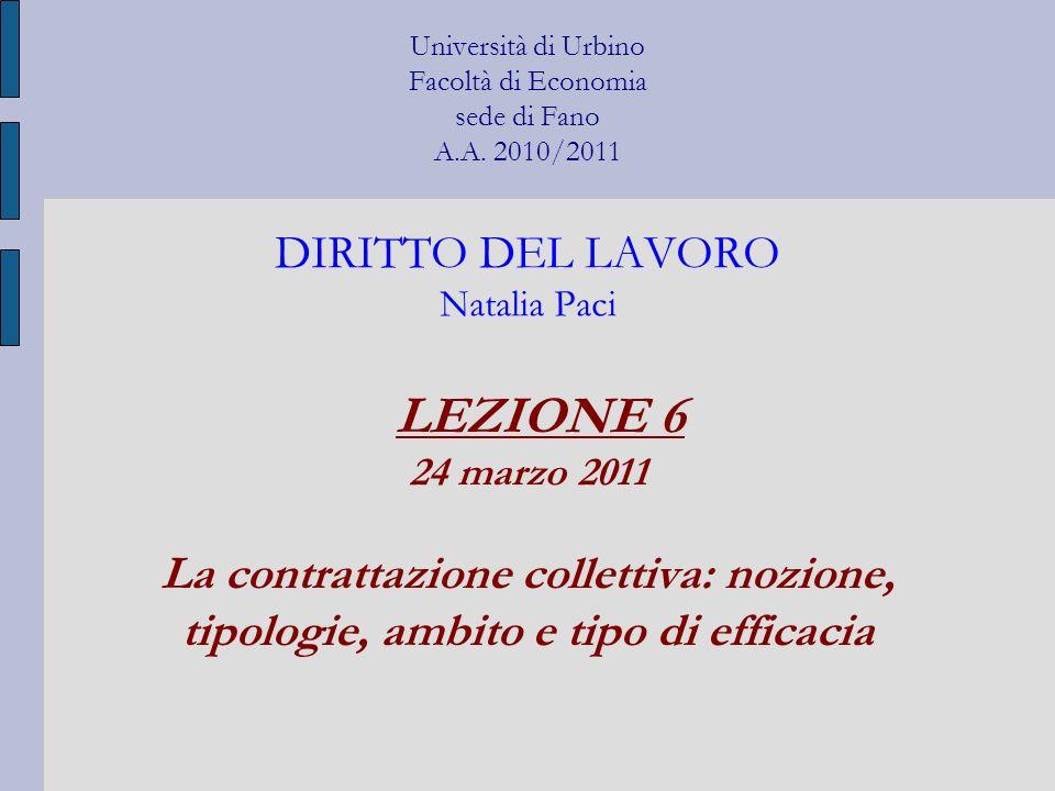 Università di Urbino Facoltà di Economia sede di Fano A.A. 2010/2011 DIRITTO DEL LAVORO Natalia Paci LEZIONE 6 24 marzo 2011 La contrattazione collett