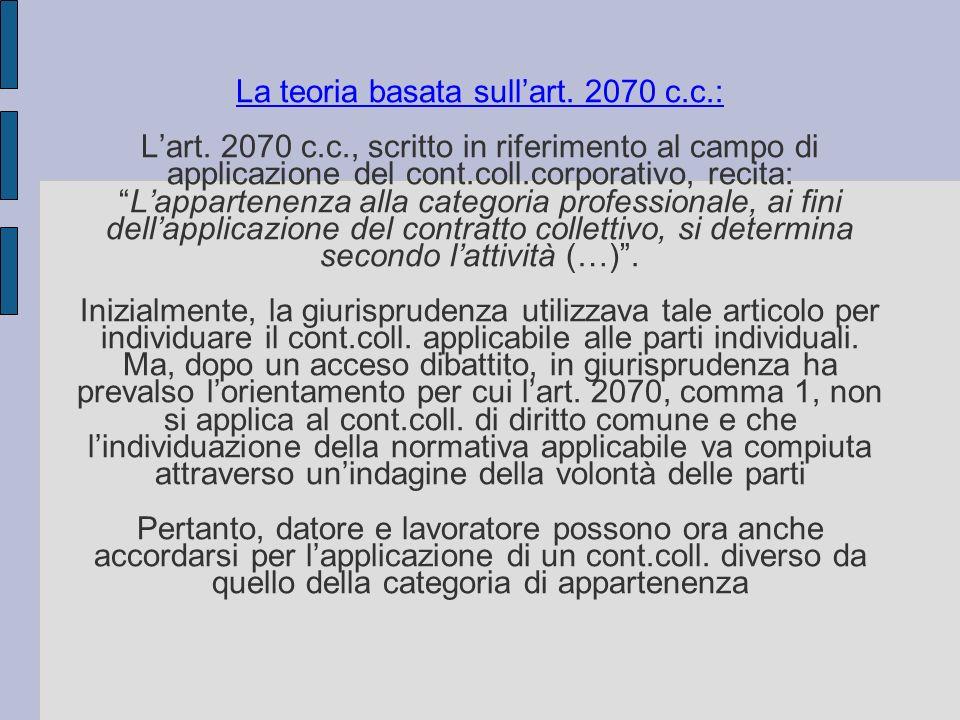 La teoria basata sullart. 2070 c.c.: Lart. 2070 c.c., scritto in riferimento al campo di applicazione del cont.coll.corporativo, recita:Lappartenenza