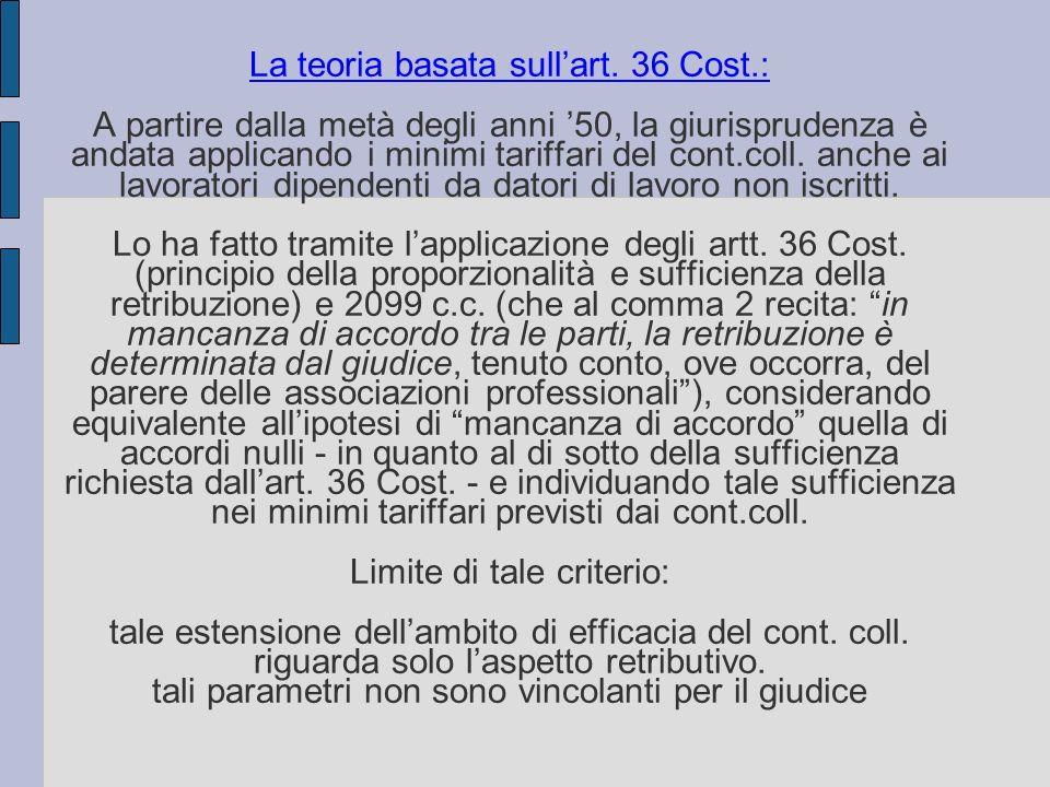 La teoria basata sullart. 36 Cost.: A partire dalla metà degli anni 50, la giurisprudenza è andata applicando i minimi tariffari del cont.coll. anche