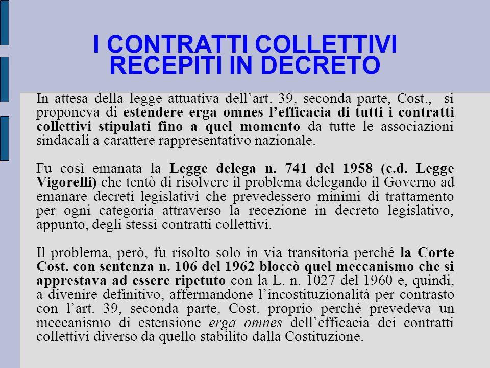 I CONTRATTI COLLETTIVI RECEPITI IN DECRETO In attesa della legge attuativa dellart. 39, seconda parte, Cost., si proponeva di estendere erga omnes lef